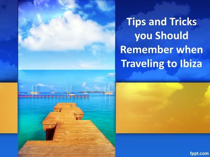 tips and tricks you should remember when traveling to ibiza n.