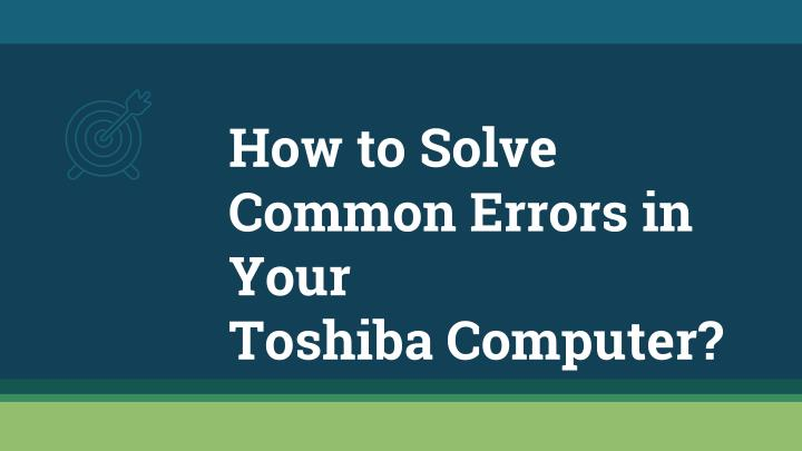 how to solve common errors in your toshiba computer n.
