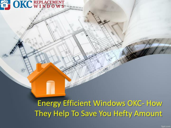 energy efficient windows okc how they help to save you hefty amount n.