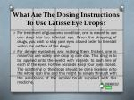 what are the dosing instructions to use latisse eye drops