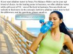 if you want alkaline water in texas tru balance