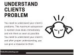 understand clients problem