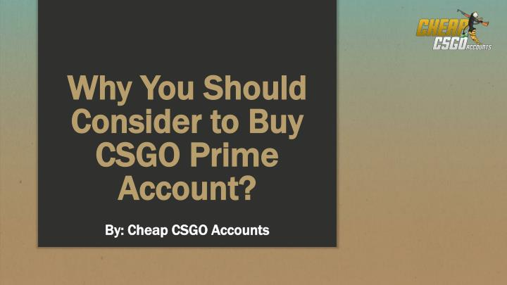 why you should consider to buy csgo prime account n.