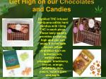 get high on our chocolates and candies