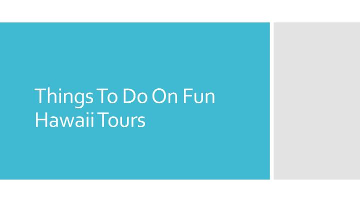 things to do on fun hawaii tours n.