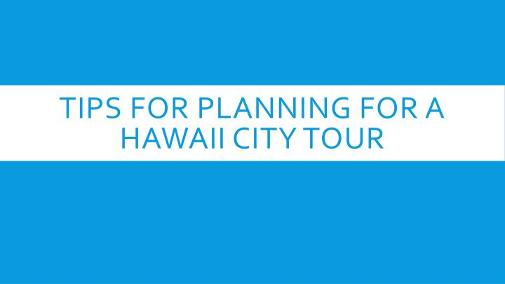 tips for planning for a hawaii city tour n.
