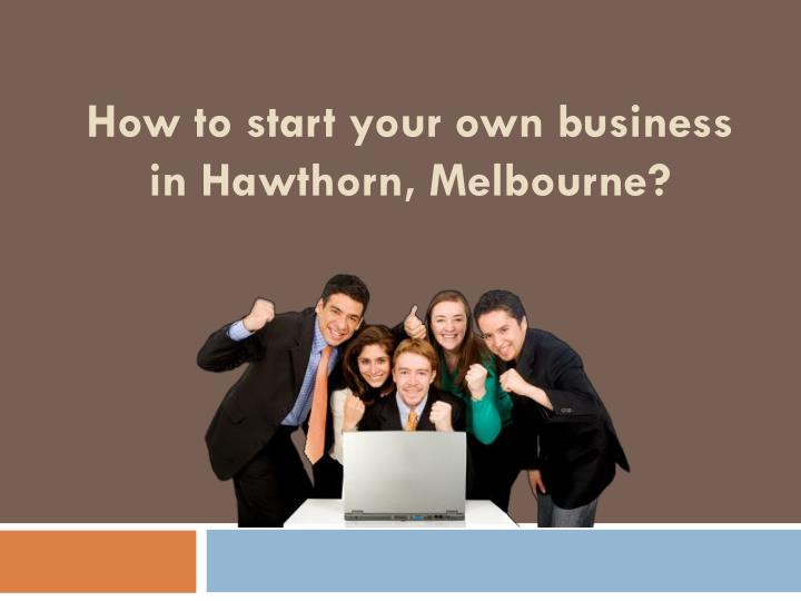how to start your own business in hawthorn melbourne n.