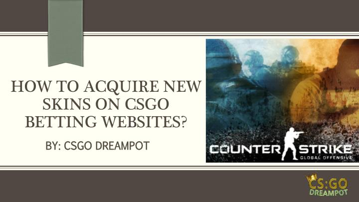 how to acquire new skins on csgo betting websites n.