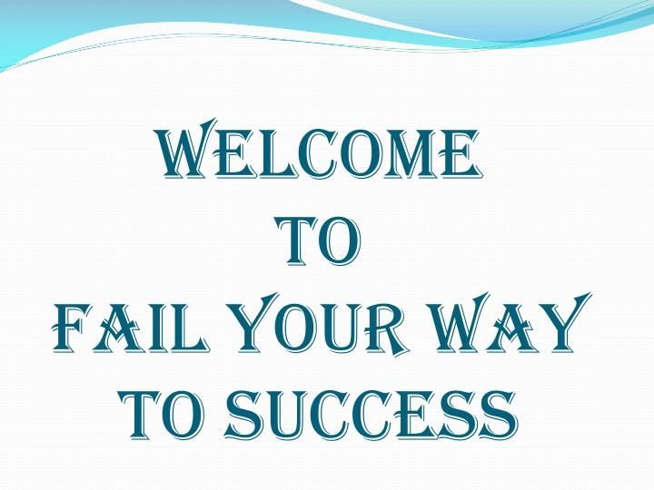 welcome to fail your way to success n.
