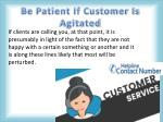 be patient if customer is agitated