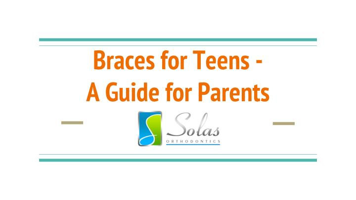 braces for teens a guide for parents n.