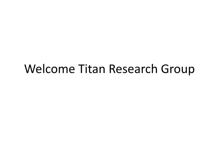 welcome titan research group n.