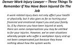 denver work injury lawyer three things to remember if you have been injured on the job 1