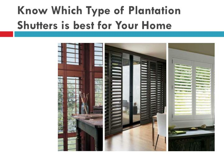 know which type of plantation shutters is best for your home n.