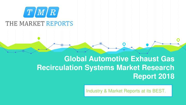 global automotive exhaust gas recirculation systems market research report 2018 n.