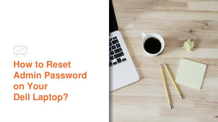 how to reset admin password on your dell laptop n.