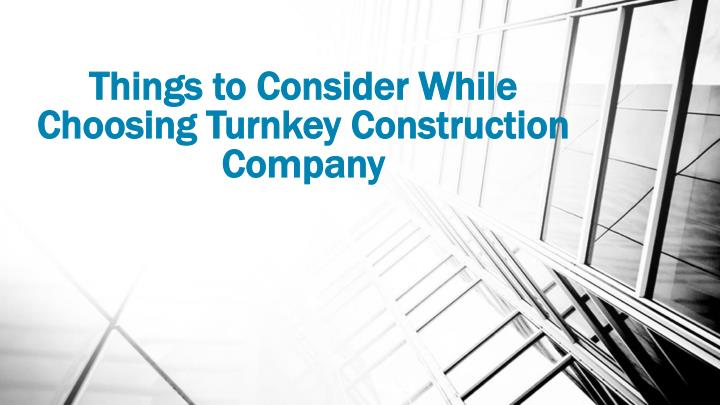 things to consider while choosing turnkey construction company n.