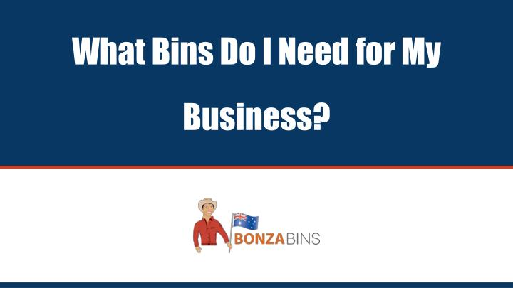 what bins do i need for my business n.