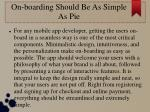 on boarding should be as simple as pie