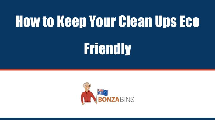 how to keep your clean ups eco friendly n.