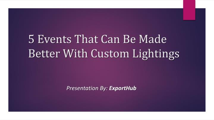 5 events that can be made better with c ustom lightings n.