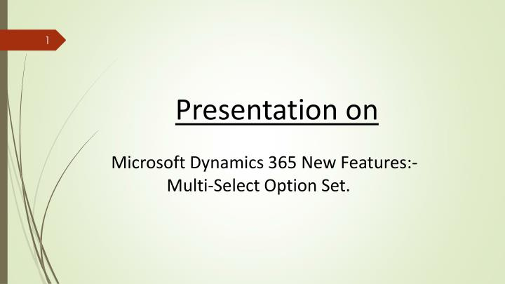 presentation on microsoft dynamics 365 new features multi select option set n.