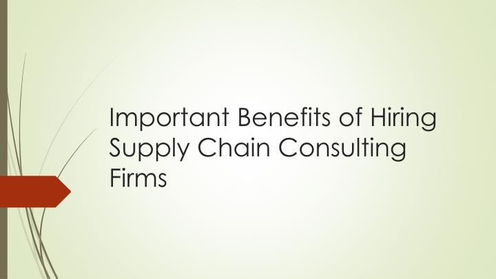 important benefits of hiring supply chain consulting firms n.