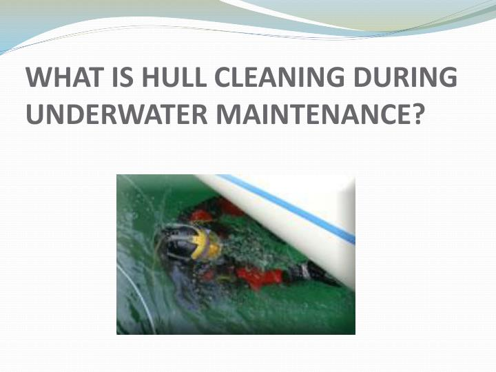 what is hull cleaning during underwater maintenance n.