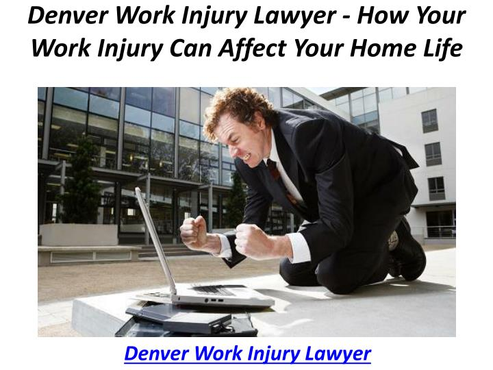 denver work injury lawyer how your work injury can affect your home life n.