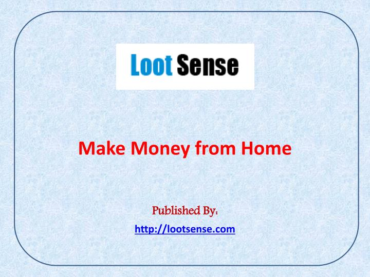 make money from home published by http lootsense com n.