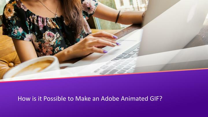 how is it possible to make an adobe animated gif n.