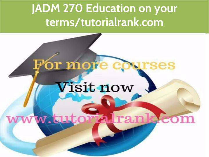 jadm 270 education on your terms tutorialrank com n.