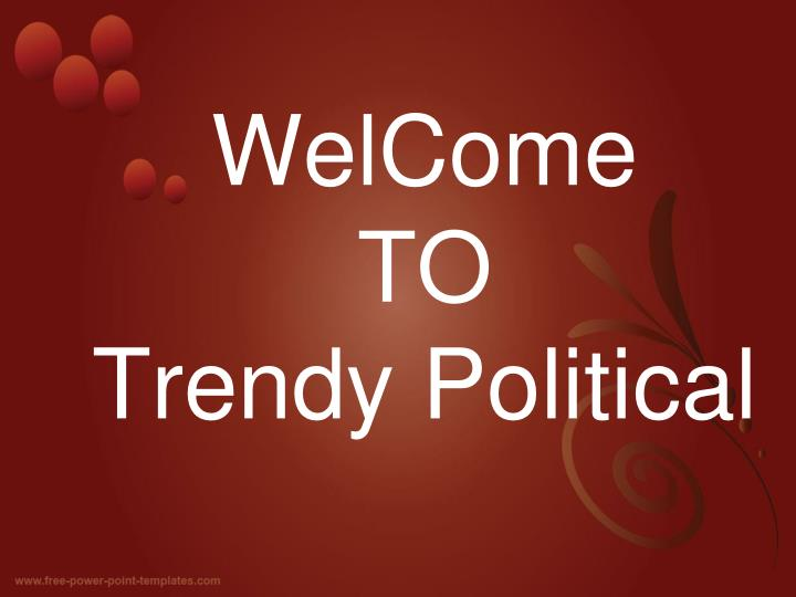 welcome to trendy political n.