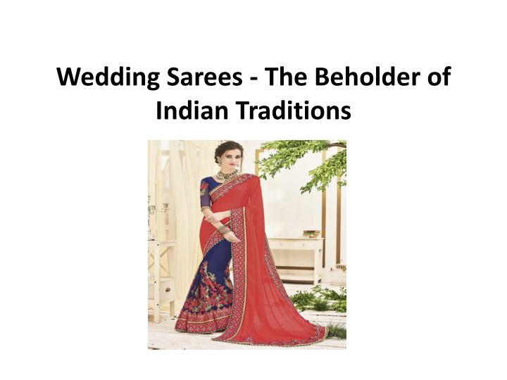 wedding sarees the beholder of indian traditions n.