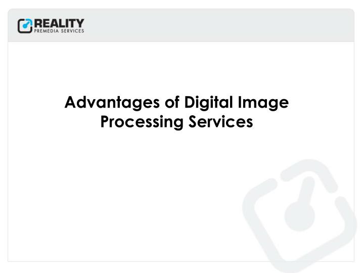 advantages of digital image processing services n.