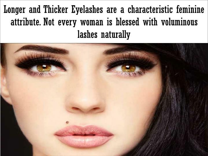 45aadd385ef Longer and Thicker Eyelashes are a characteristic feminine attribute.