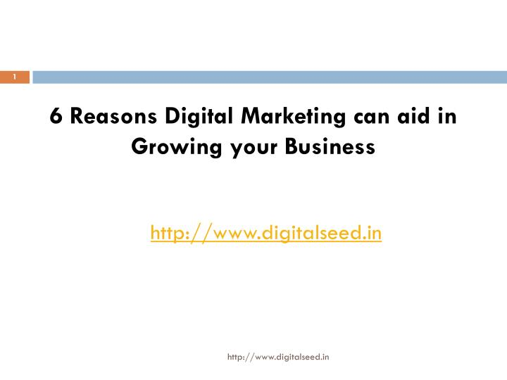 6 reasons digital marketing can aid in growing n.