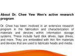 about dr chee yew wen s active research program