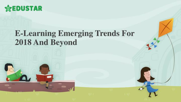 e learning emerging trends for 2018 and beyond n.