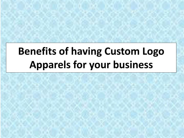 benefits of having custom logo apparels for your business n.