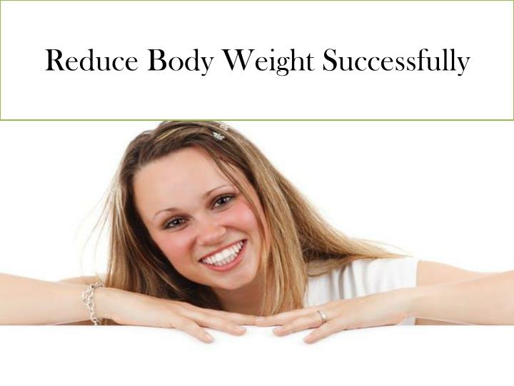 reduce body weight successfully n.