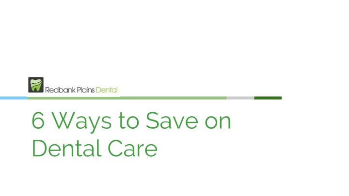 6 ways to save on dental care n.