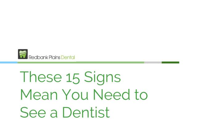 these 15 signs mean you need to see a dentist n.