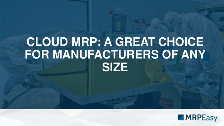 cloud mrp a great choice for manufacturers of any size n.