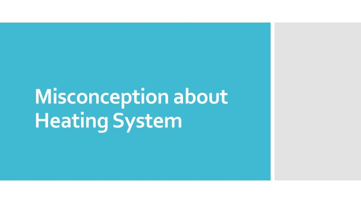 misconception about heating system n.