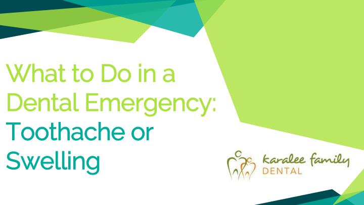 what to do in a dental emergency toothache or swelling n.