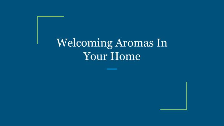 welcoming aromas in your home n.