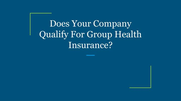 does your company qualify for group health insurance n.