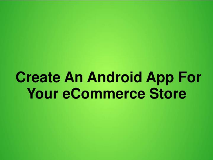 create an android app for your ecommerce store n.
