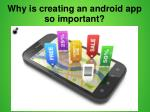 why is creating an android app so important